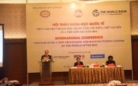 """Biến Việt Nam thành """"công xưởng"""" mới của thế giới"""